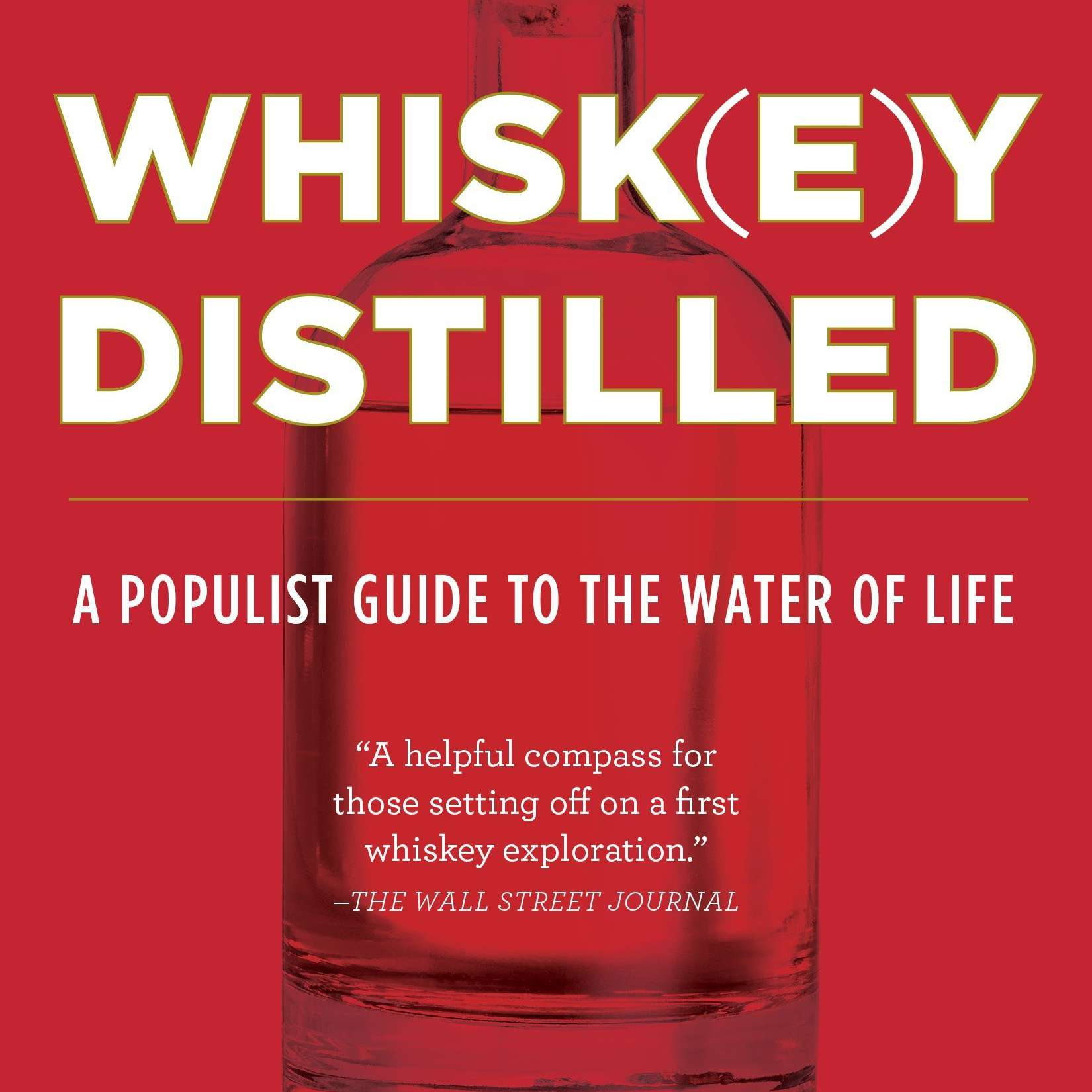Whiskey Distilled: A Populist Guide to the Water of Life