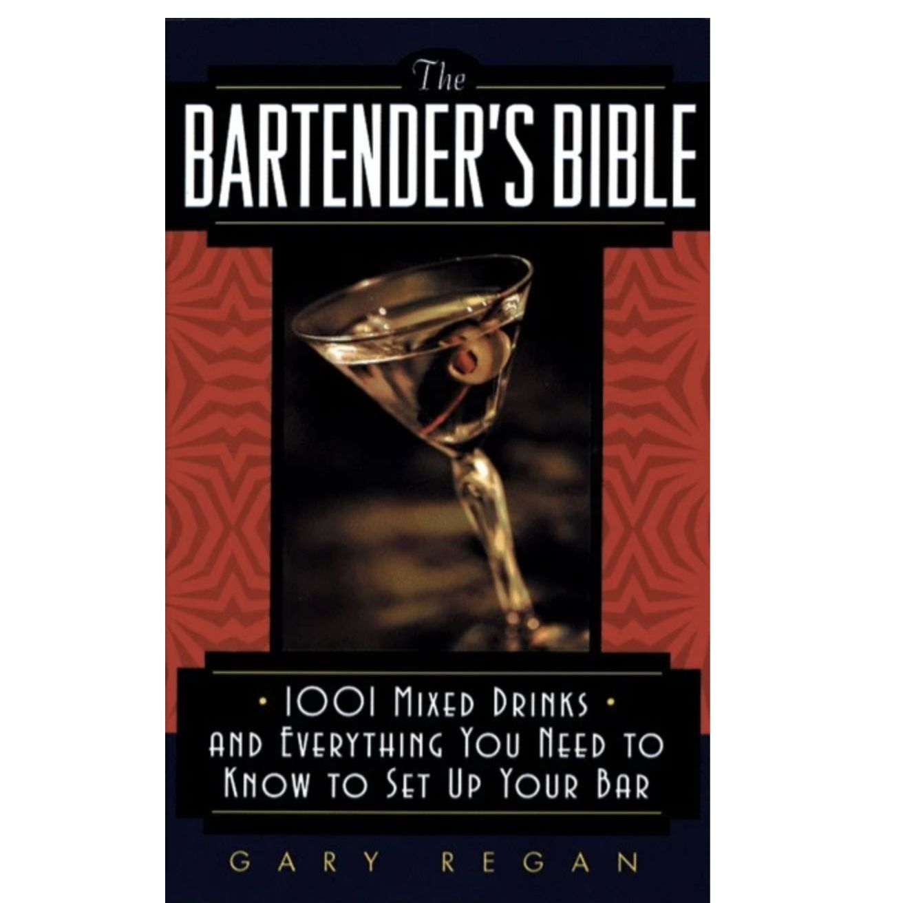 """""""The Bartender's Bible: 1001 Mixed Drinks and Everything You Need to Know to Set up Your Bar"""" by Gary Regan"""