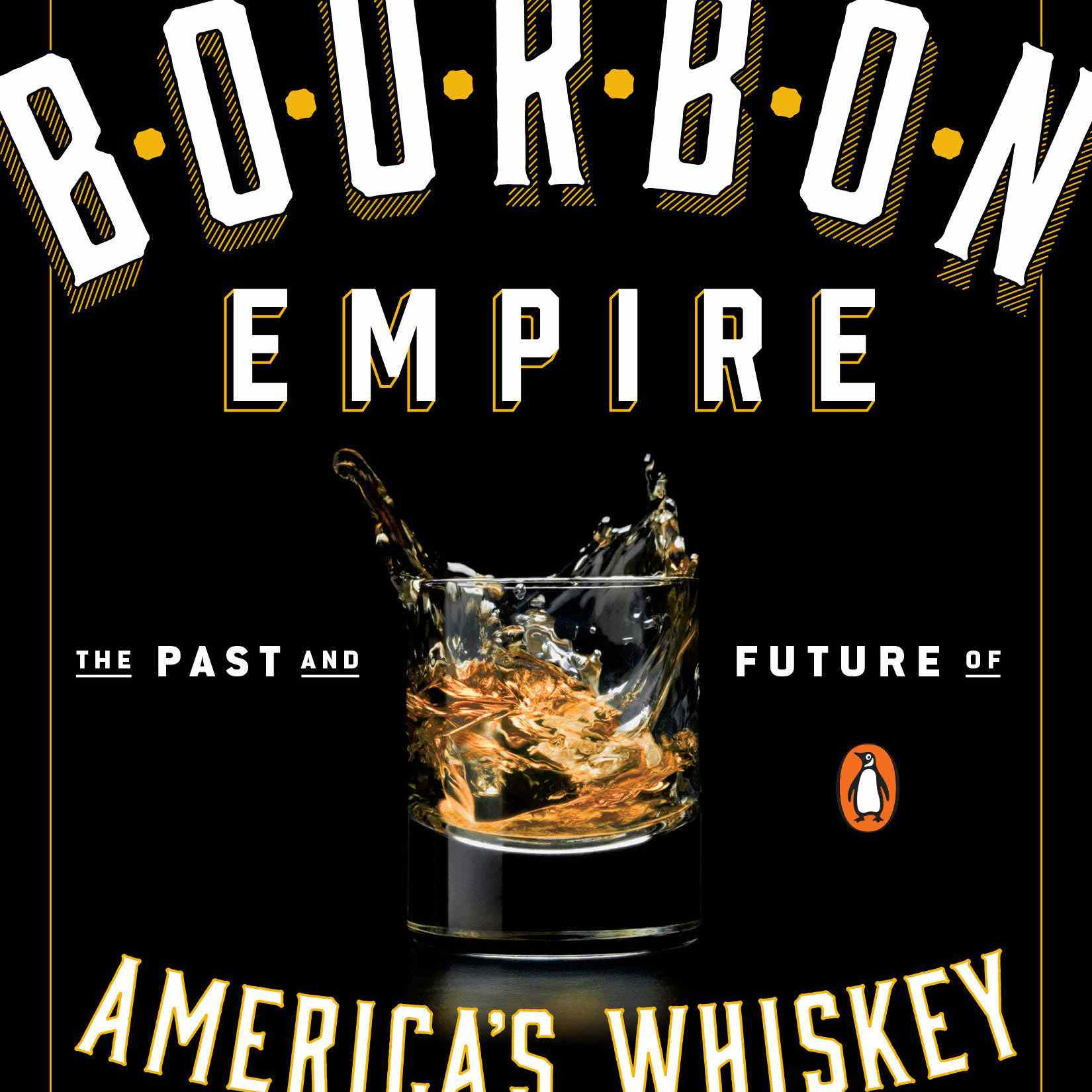 """""""Bourbon Empire: The Past and Future of America's Whiskey"""""""