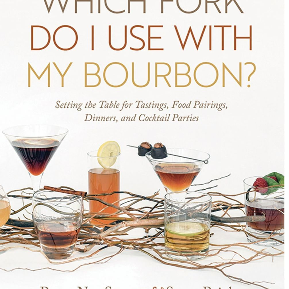"""""""Which Fork Do I Use with My Bourbon? Setting the Table for Tastings, Food Pairings, Dinners, and Cocktail Parties"""""""